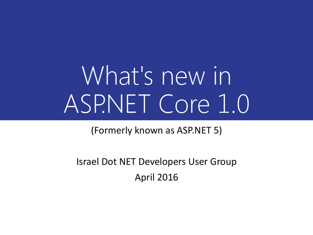 What's new in ASP .NET Core 1.0 (Formerly known...