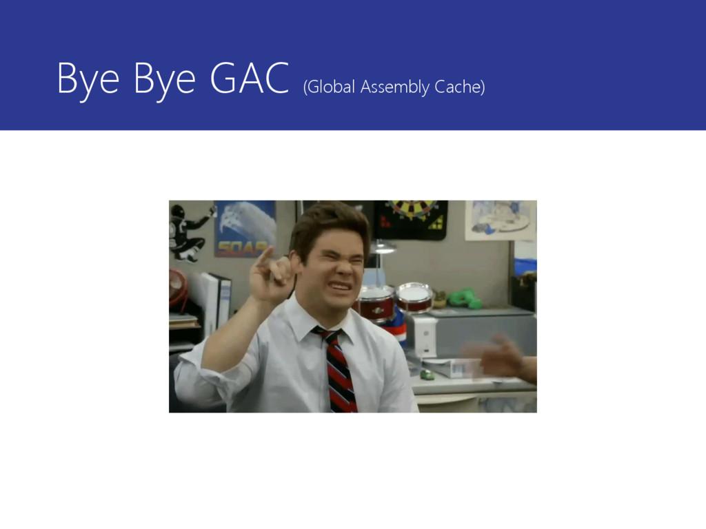 Bye Bye GAC (Global Assembly Cache)