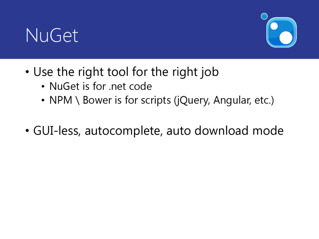 NuGet • Use the right tool for the right job • ...