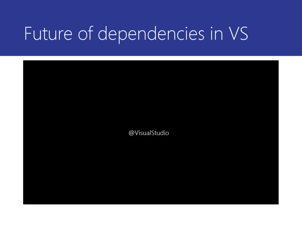Future of dependencies in VS