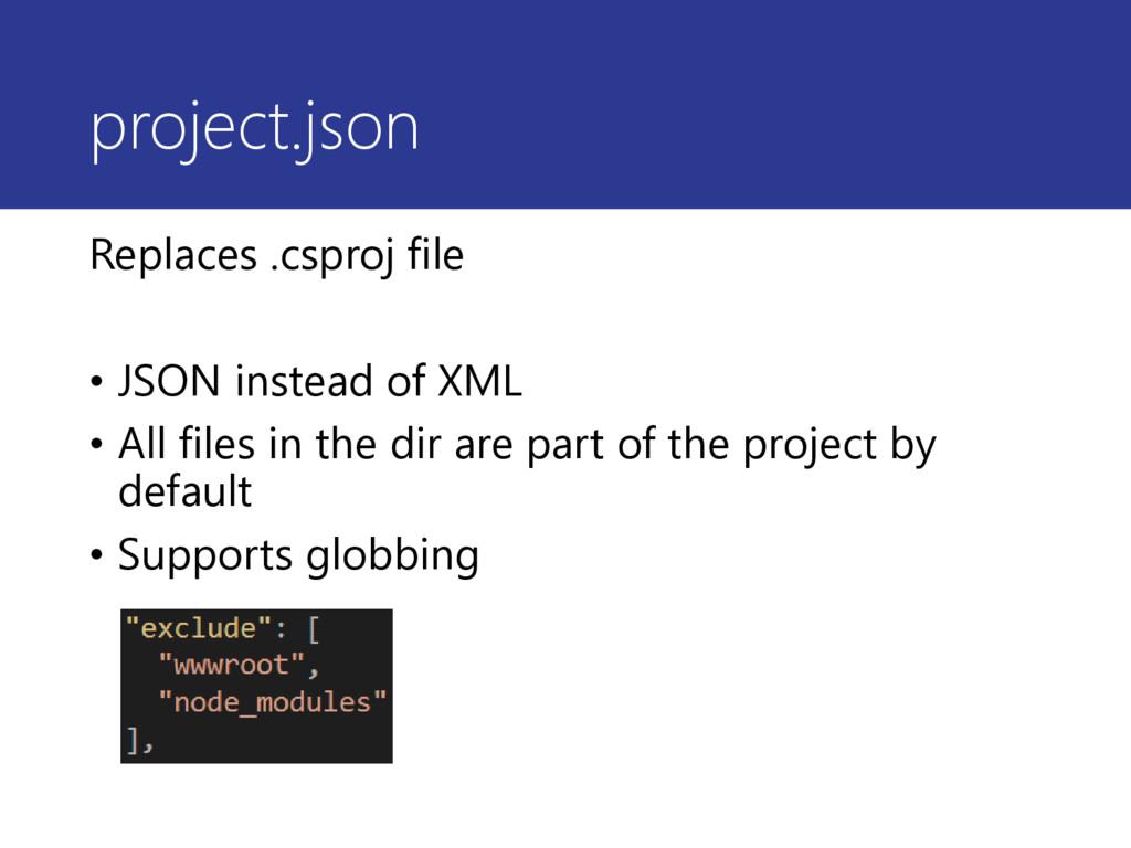 project.json Replaces .csproj file • JSON inste...