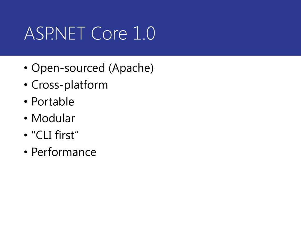 ASP .NET Core 1.0 • Open-sourced (Apache) • Cro...