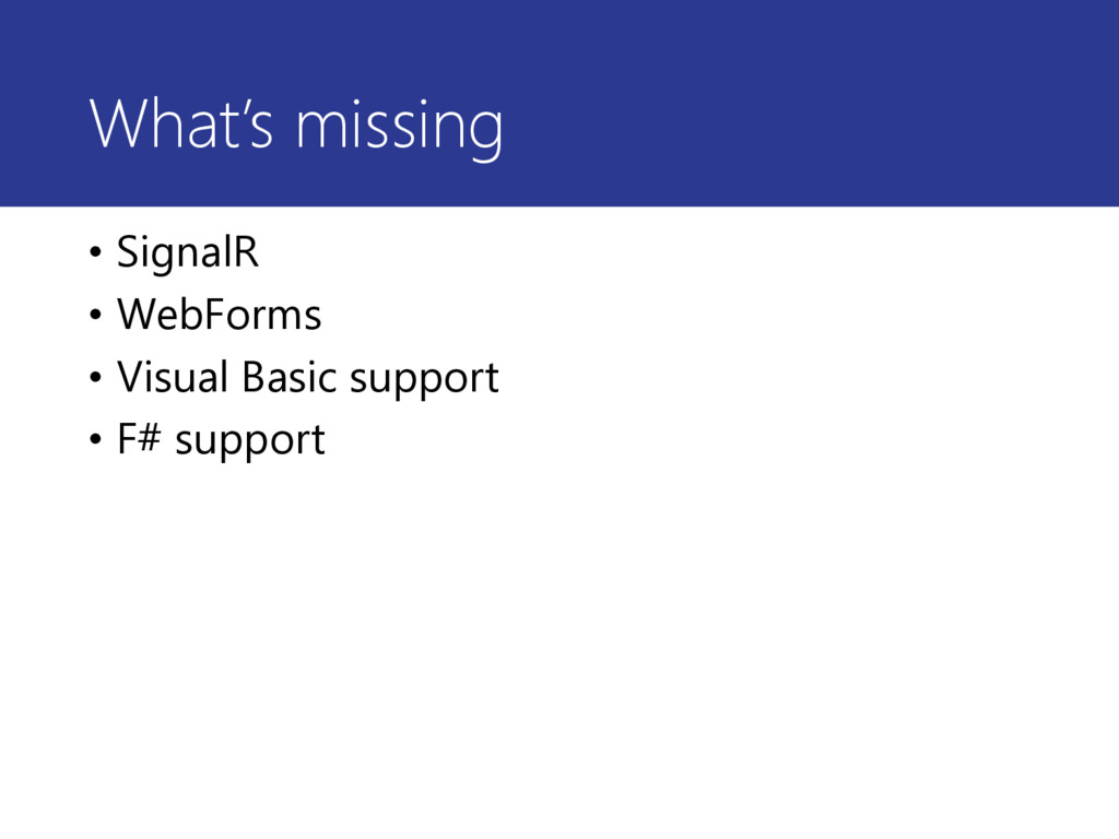 What's missing • SignalR • WebForms • Visual Ba...