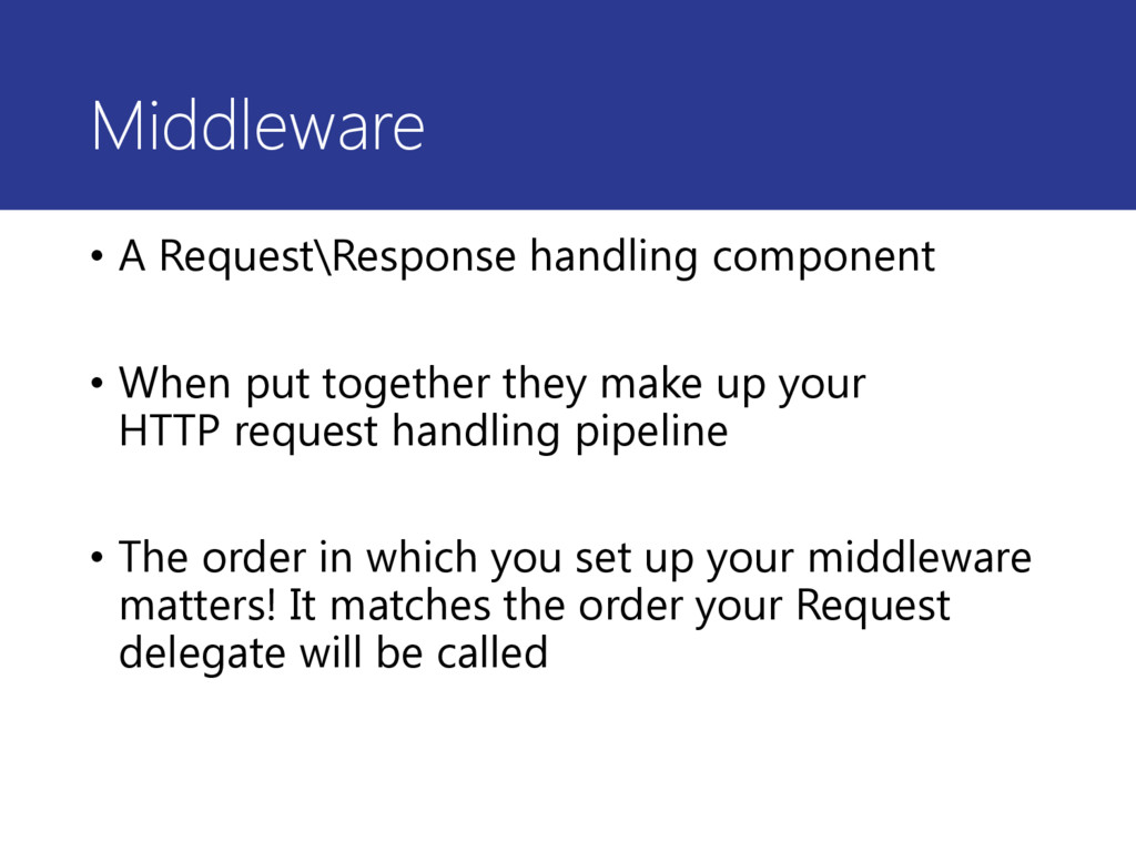 Middleware • A Request\Response handling compon...