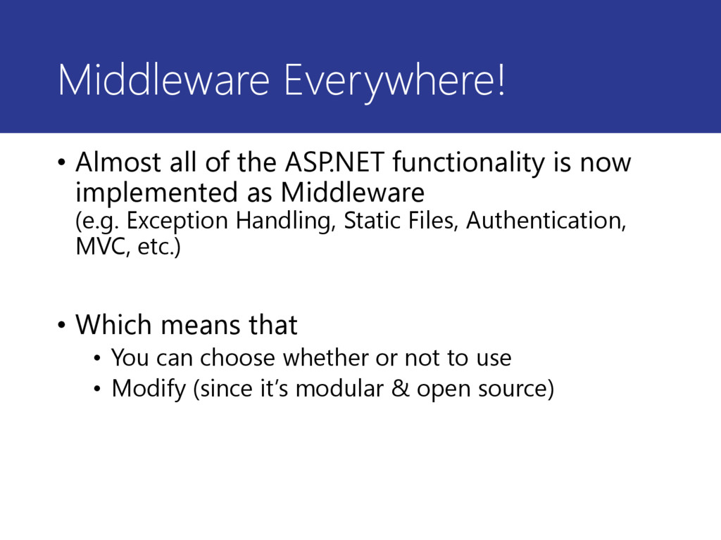 Middleware Everywhere! • Almost all of the ASP....
