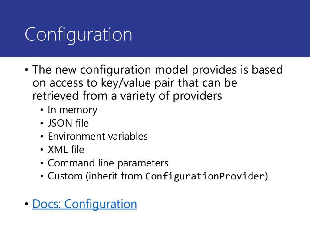 Configuration • The new configuration model pro...
