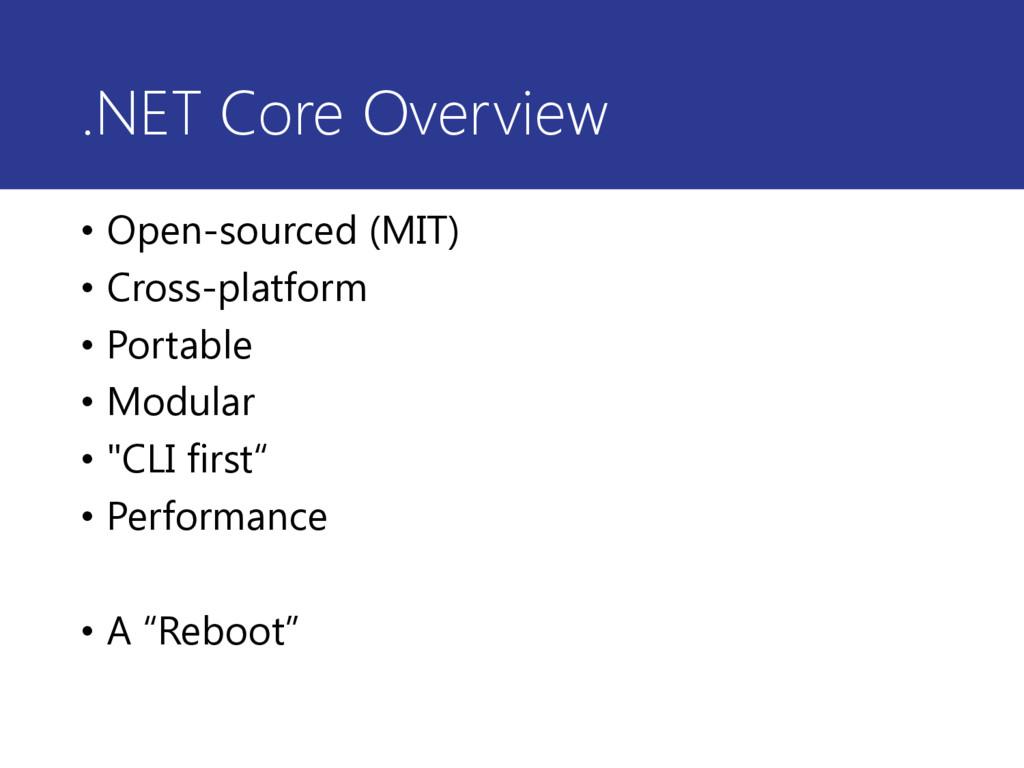 .NET Core Overview • Open-sourced (MIT) • Cross...