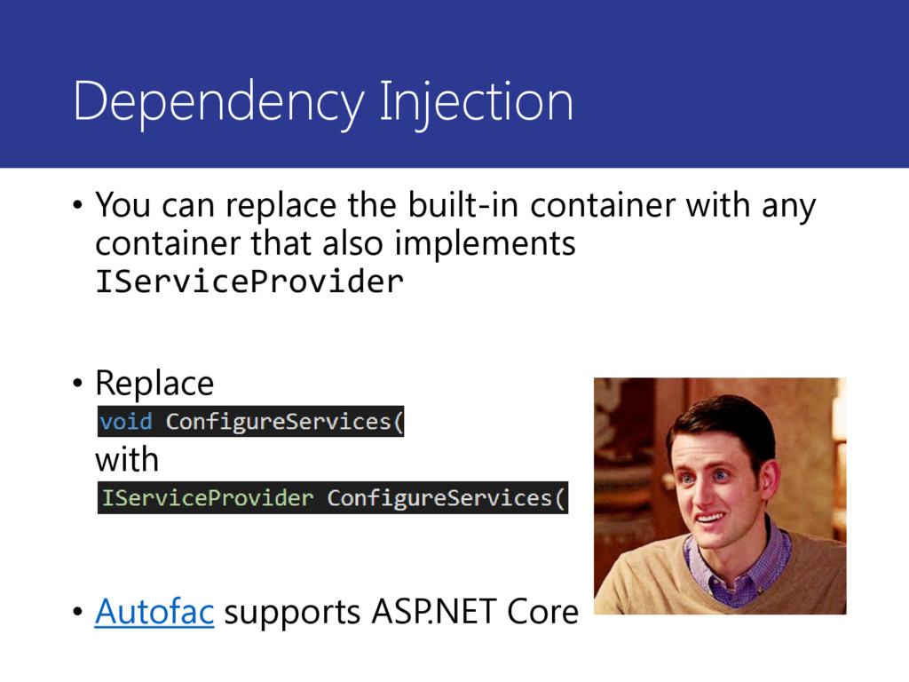 Dependency Injection • You can replace the buil...