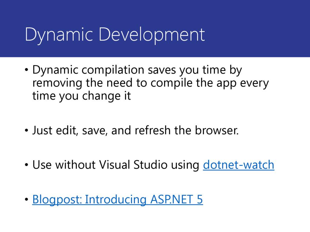 Dynamic Development • Dynamic compilation saves...