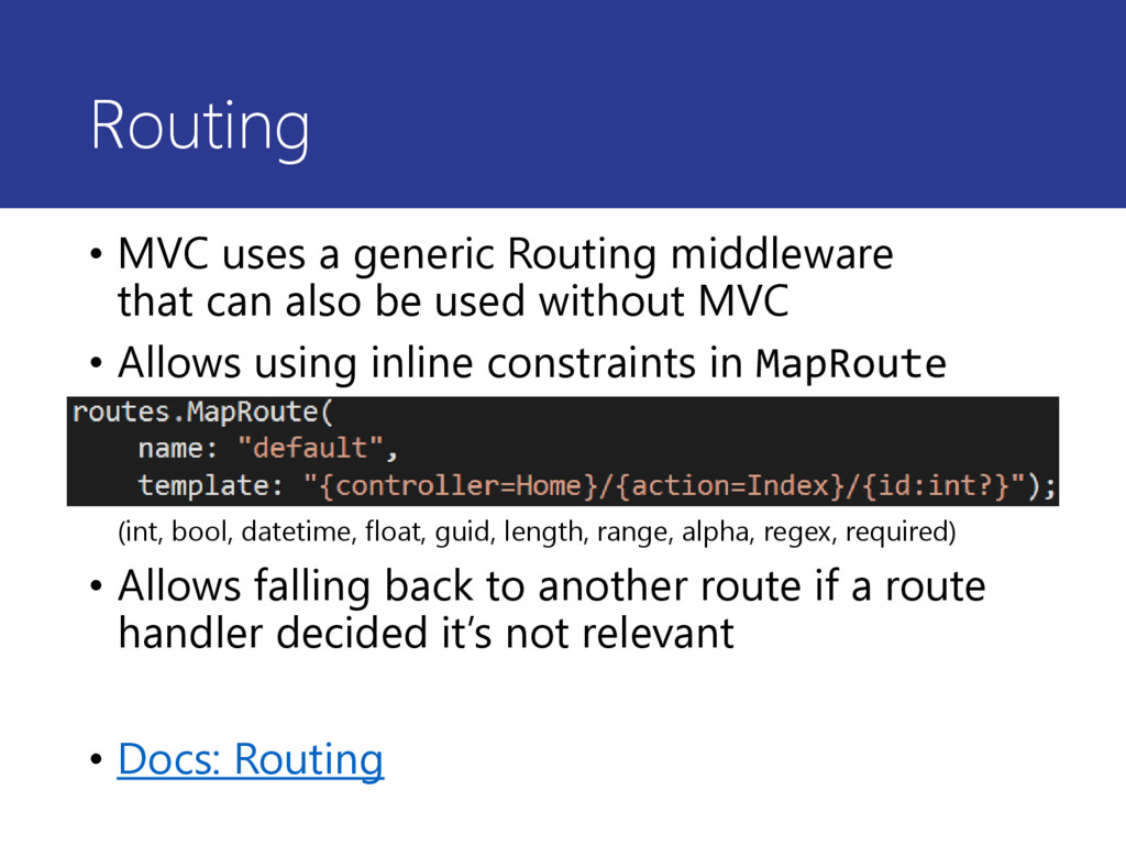 Routing • MVC uses a generic Routing middleware...