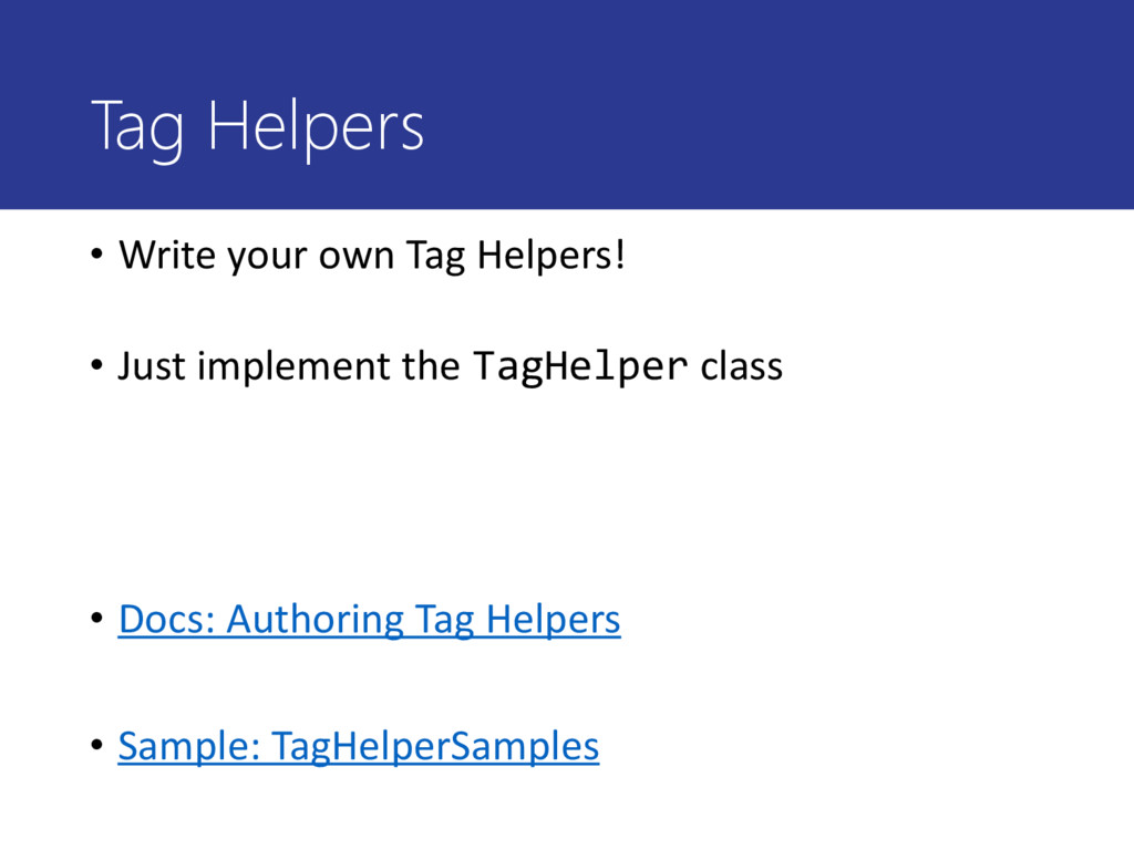 Tag Helpers • Write your own Tag Helpers! • Jus...