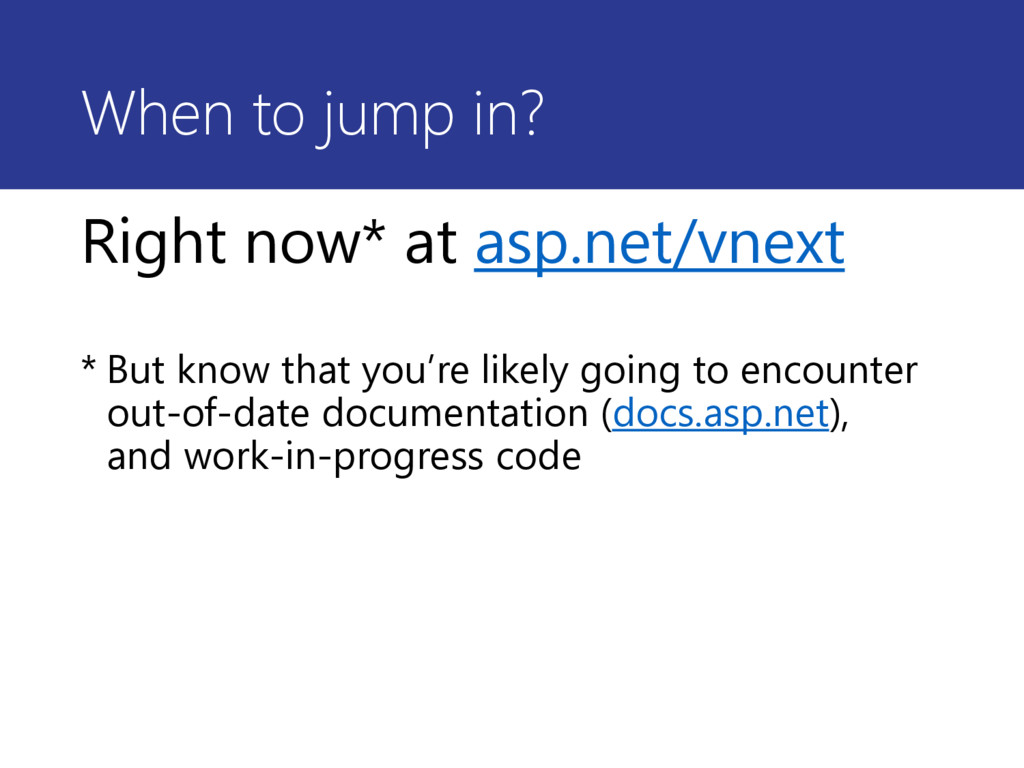 When to jump in? Right now* at asp.net/vnext * ...