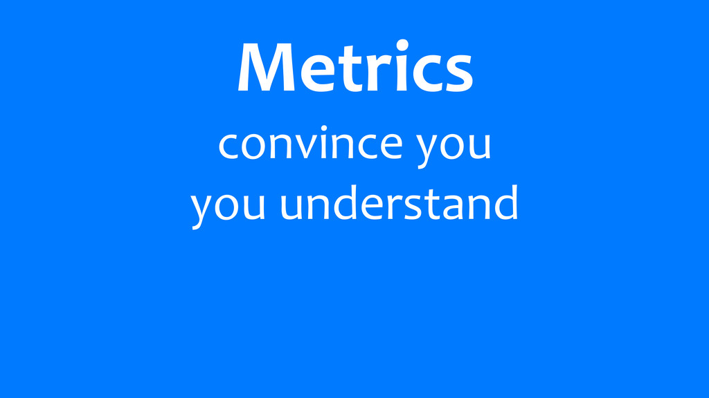 Metrics convince	