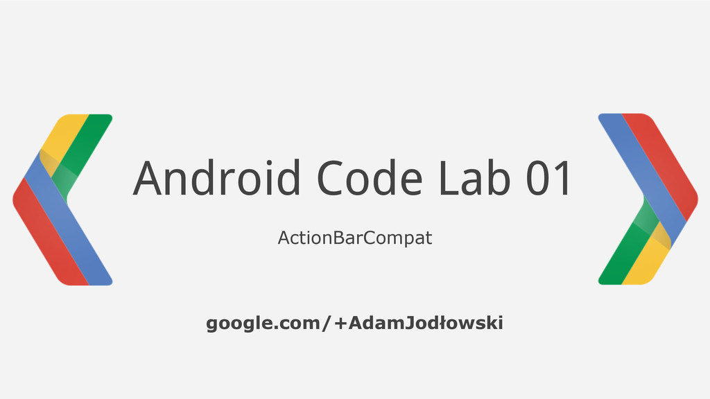 Android Code Lab 01 ActionBarCompat google.com/...