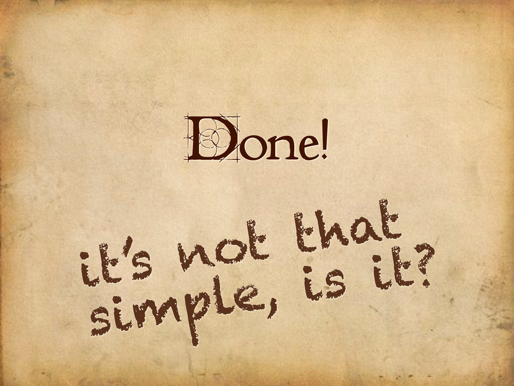 Done! it's not that simple, is it?