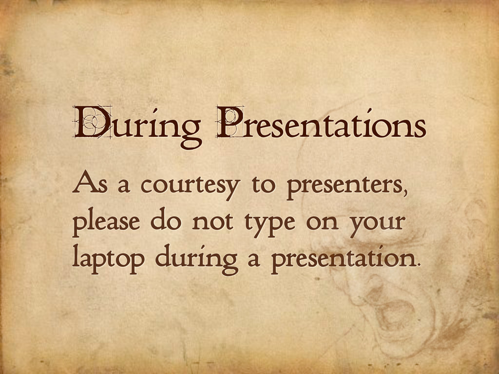 During Presentations As a courtesy to presenter...