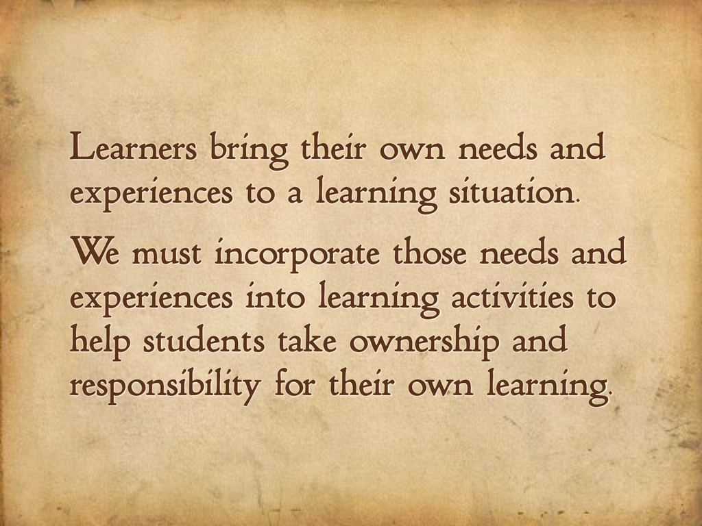 Learners bring their own needs and experiences ...