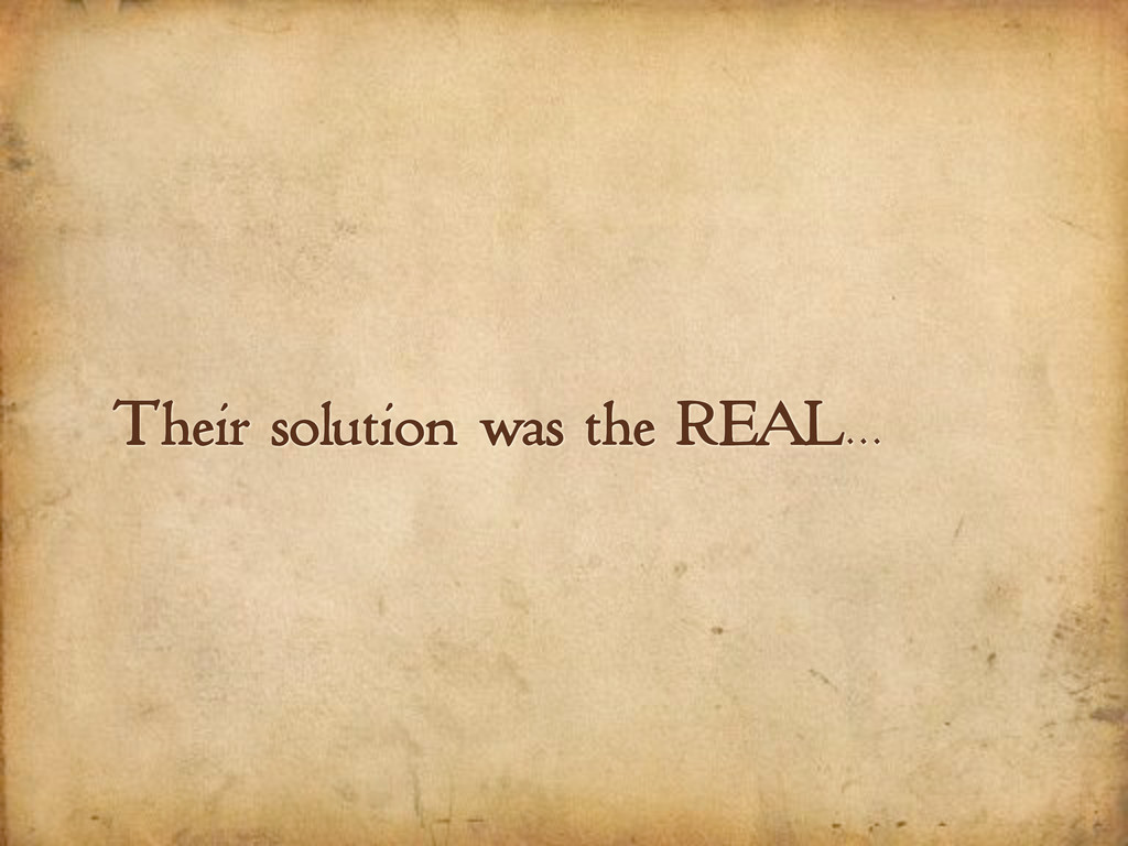 Their solution was the REAL...