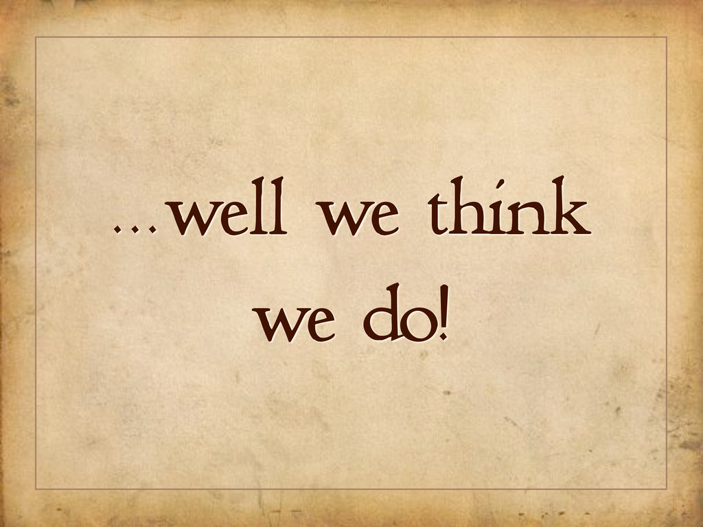 ...well we think we do!