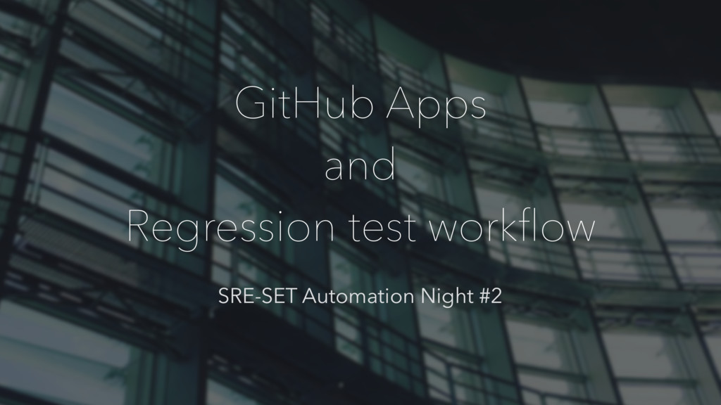 GitHub Apps and Regression test workflow SRE-SET...