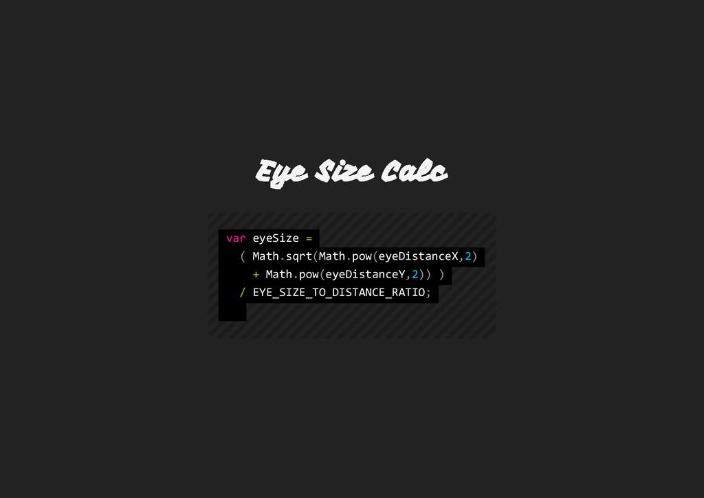 Eye Size Calc v a r e y e S i z e = ( M a t h ....