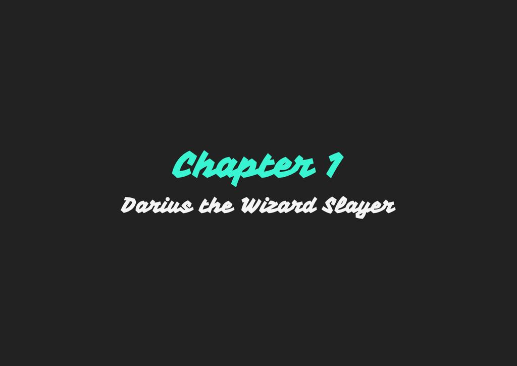 Chapter 1 Darius the Wizard Slayer