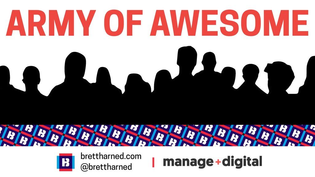 brettharned.com @brettharned ARMY OF AWESOME |