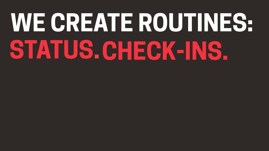 STATUS.CHECK-INS. WE CREATE ROUTINES: