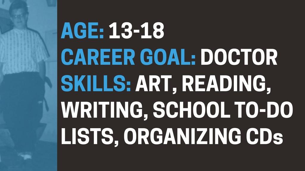 AGE: 13-18 CAREER GOAL: DOCTOR SKILLS: ART, REA...