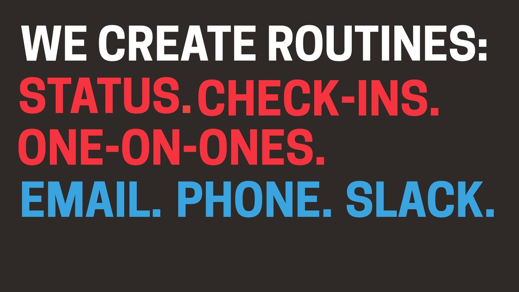 ONE-ON-ONES. STATUS.CHECK-INS. WE CREATE ROUTIN...