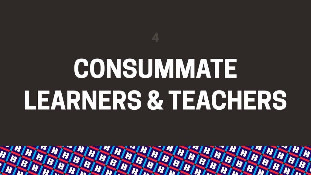 CONSUMMATE LEARNERS & TEACHERS 4