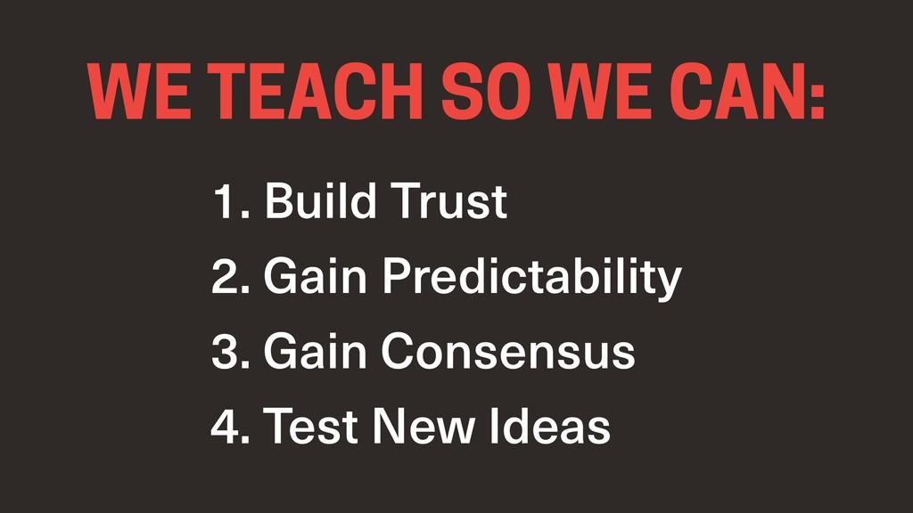 1. Build Trust 2. Gain Predictability 3. Gain C...