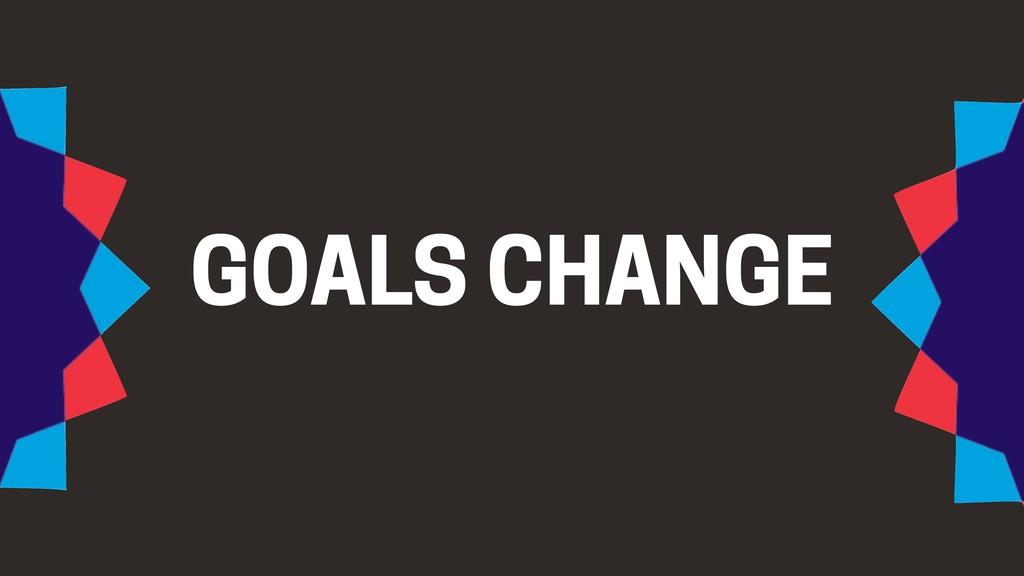 GOALS CHANGE