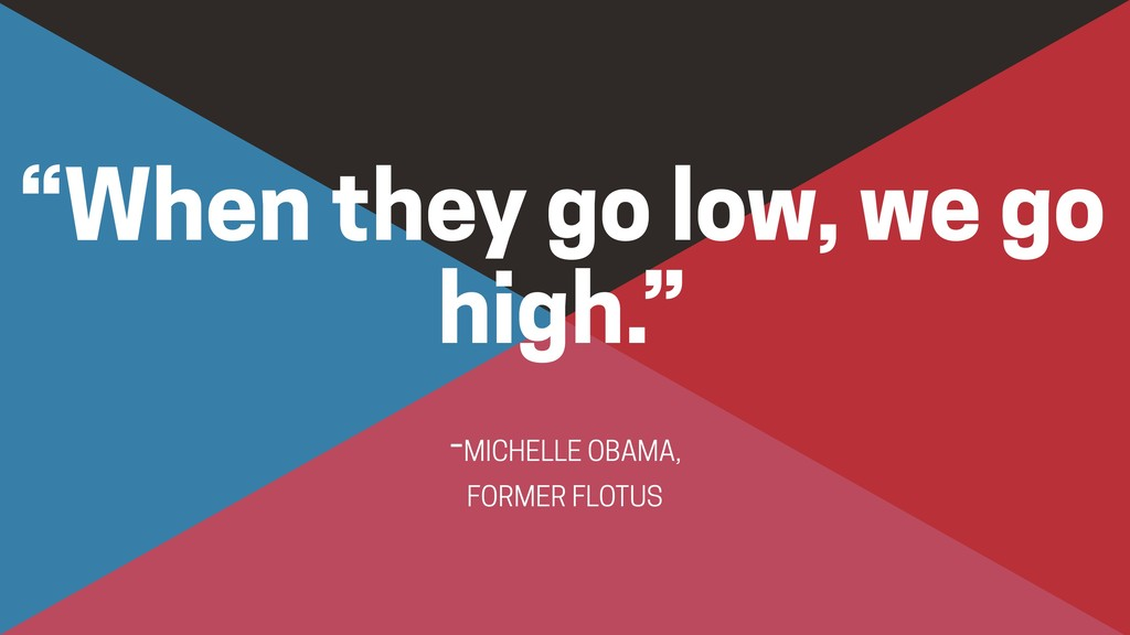 """-MICHELLE OBAMA,  FORMER FLOTUS """"When they go ..."""
