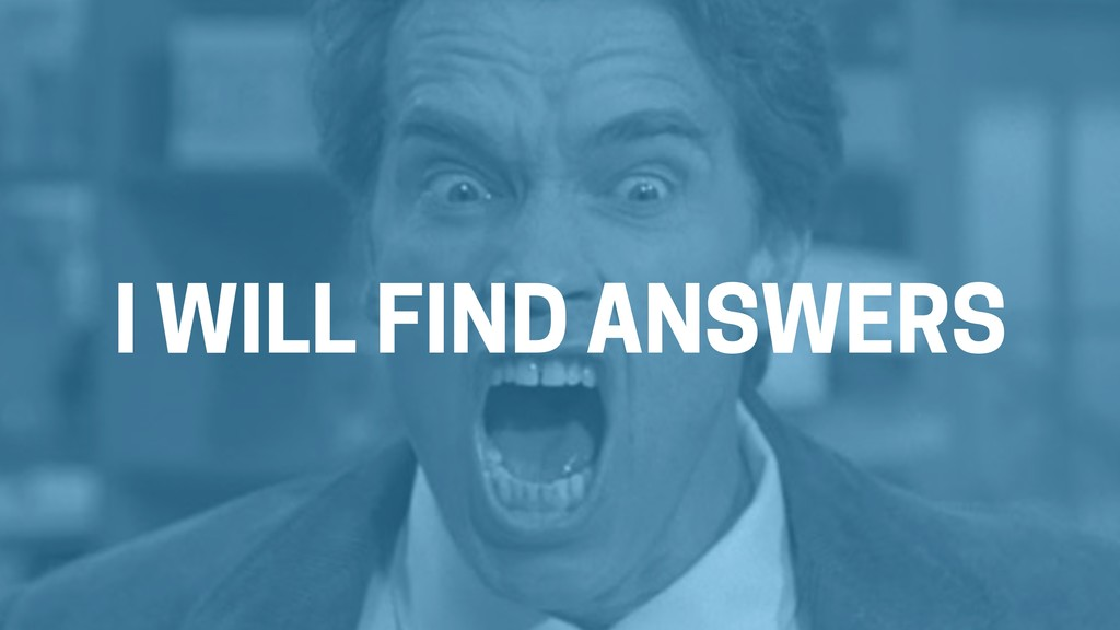 I WILL FIND ANSWERS
