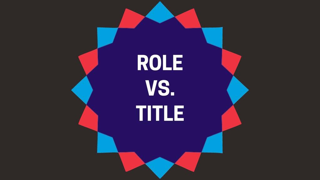 ROLE VS. TITLE