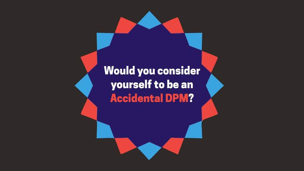 Would you consider yourself to be an Accidental...