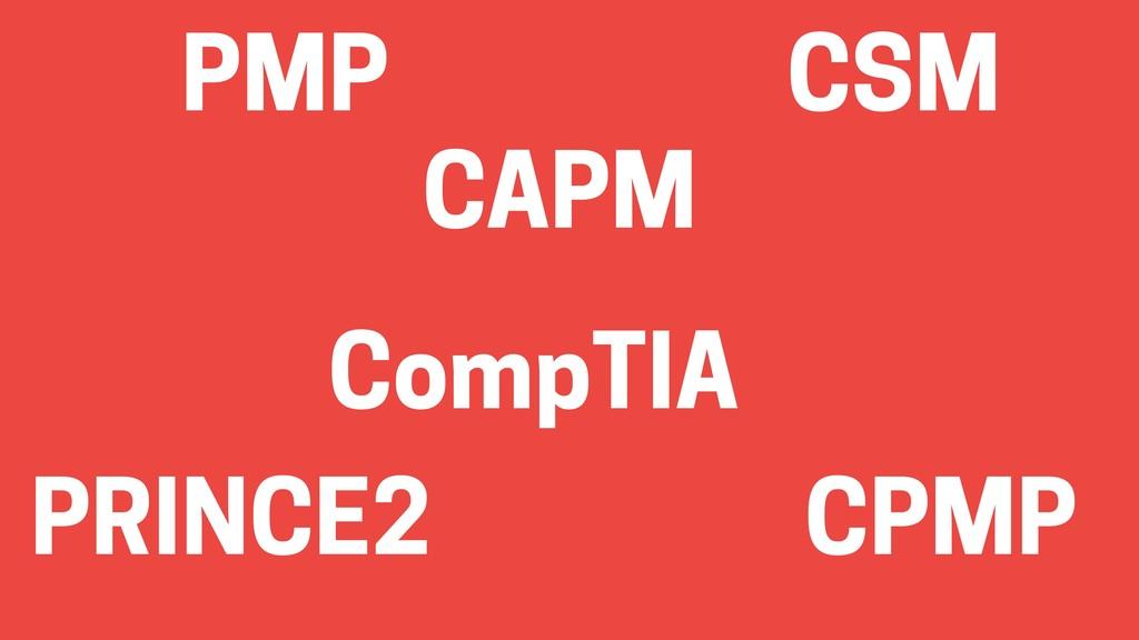 PMP CSM CAPM CompTIA PRINCE2 CPMP