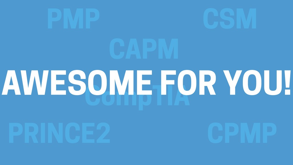 PMP CSM CAPM CompTIA PRINCE2 CPMP AWESOME FOR Y...