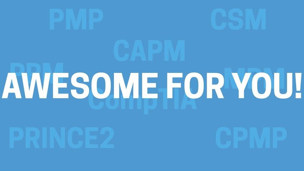 PMP CSM CAPM CompTIA PRINCE2 MPM PPM CPMP AWESO...