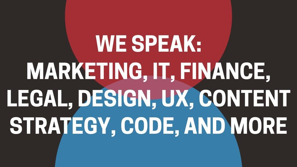 WE SPEAK: MARKETING, IT, FINANCE, LEGAL, DESIGN...