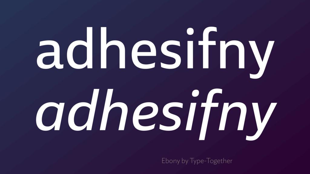 adhesifny adhesifny Ebony by Type-Together