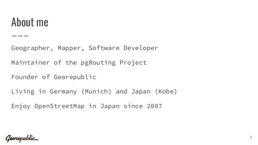 About me Geographer, Mapper, Software Developer...