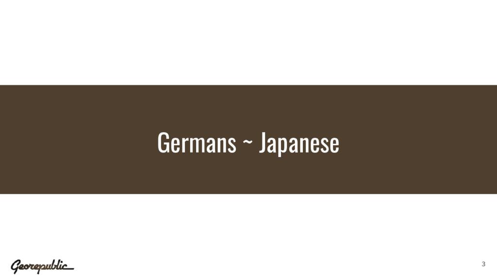 Germans ~ Japanese 3