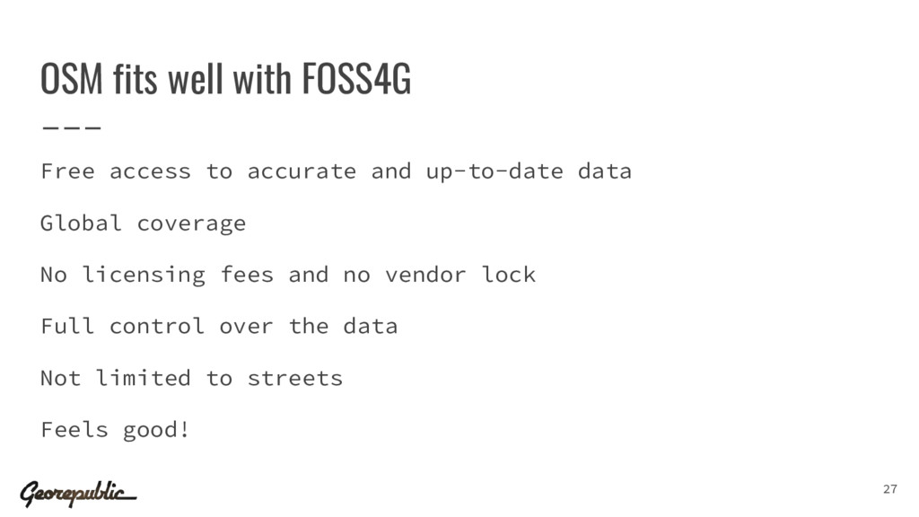OSM fits well with FOSS4G Free access to accura...