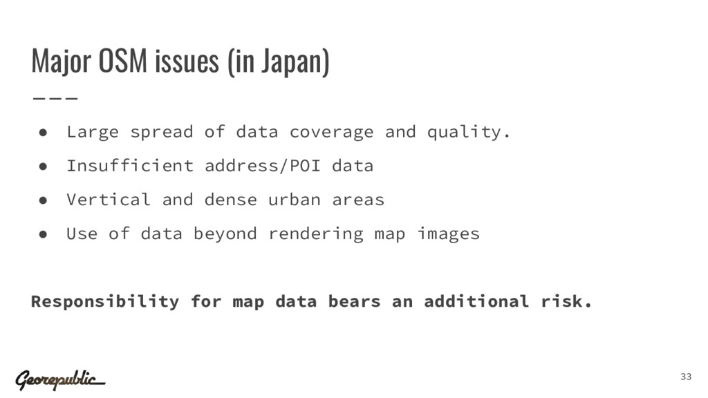 Major OSM issues (in Japan) 33 ● Large spread o...
