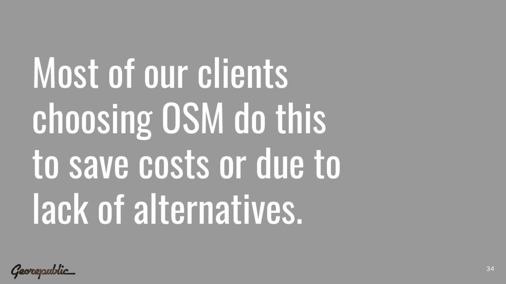 Most of our clients choosing OSM do this to sav...