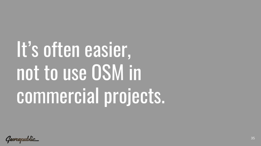 It's often easier, not to use OSM in commercial...