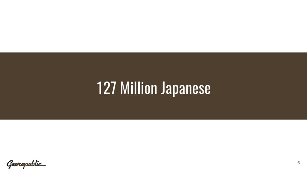 127 Million Japanese 6