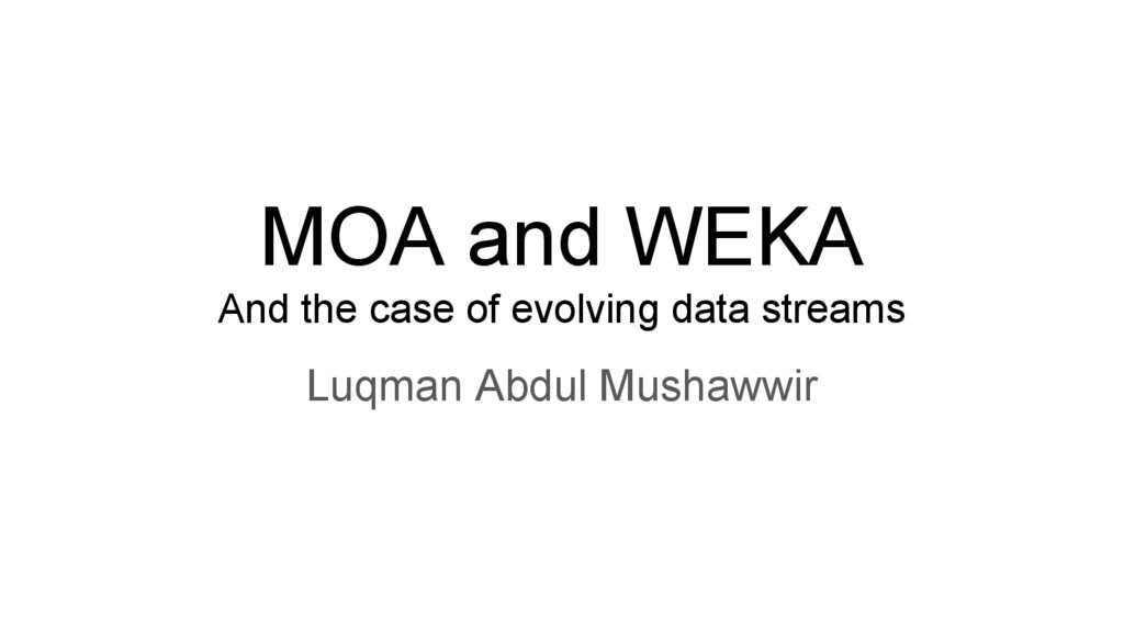 MOA and WEKA And the case of evolving data stre...